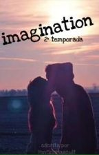Imagination (2ª temp)  by FanficsMagcult