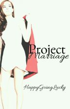 Project Marriage by HappyGoingLucky