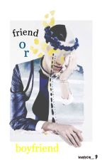 Friend OR Boyfriend ? by narca_1