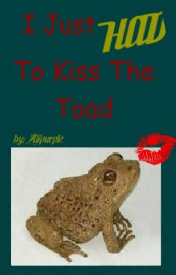 I Just HAD To Kiss The Toad