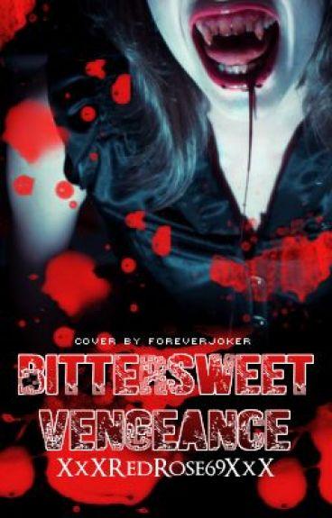 Bittersweet Vengeance (On Hold) by XxXRedRose69XxX