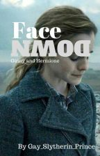 Face down | Hermione x Ginny fanfiction by Gay_Slytherin_Prince