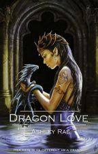 Dragon Love - Dragon Spells Book One by AshleyRaeOfficial