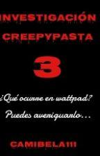 ¿Nos Atacan?- Investigación Creepypasta 3 by Camibela111