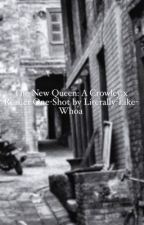 The Queen: A Crowley x Reader One-Shot by literally-like-whoa