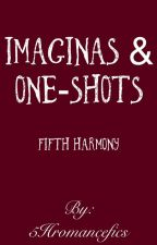 Fifth Harmony - Imaginas & OneShots. by 5Hromancefics