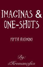 Fifth Harmony - Imaginas & OneShots. by 5Hromancefics