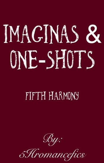 Fifth Harmony - Imaginas & OneShots.