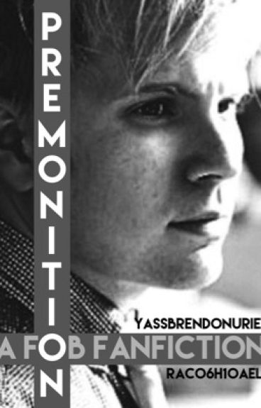Premonition (FOB FanFic ft. Brendon Urie)