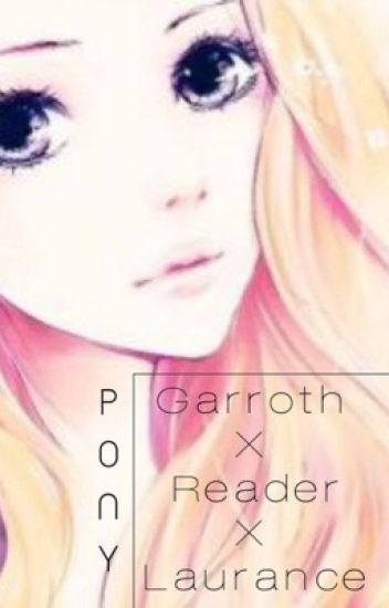 Laurence x Reader x Garroth (FINISHED)