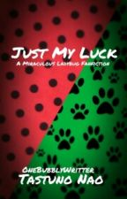 Just My Luck: A Miraculous Ladybug Fanfiction by OneBubblyWriter