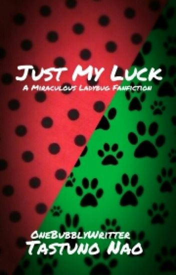Just My Luck: A Miraculous Ladybug Fanfiction (Completed)