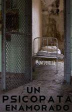 Un Psicópata Enamorado (Borrador) by OneDevil18