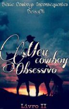 Meu Cowboy Obsessivo (COMPLETO) by DeisyOli