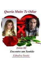 Queria Muito Te Odiar - Livro 02 by Ednalva_Souto