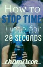 How To Stop Time For 20 Seconds by __Chambi__