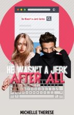 He Wasn't A Jerk After All (He Wasn't A Jerk #3) by onedirectiion_