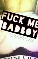 Fuck Me BadBoy {L.S} by Doll_Oops