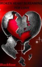 Broken heart screaming for love by BIackRose