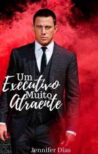 Um Executivo Muito Atraente - Trilogia Atraente  by _ABelaAdormecida