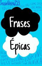 Frases Épicas by JessieVieira753