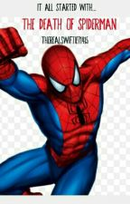It All Started With The Death Of Spiderman by TheRealSwiftie71415