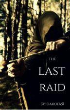 The Last Raid by Dakota51