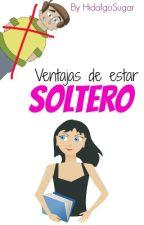 Ventajas de estar soltero by HidalgoSugar