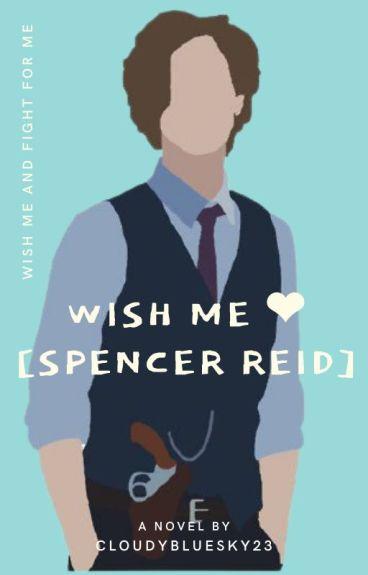 Wish Me ❤ [Spencer Reid.]