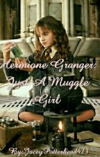 Hermione Granger: Just A Muggle Girl by HalfBloodPrincess423