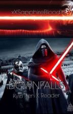 DOWNFALLS//Kylo Ren X Reader by XxSapphireBloodxX