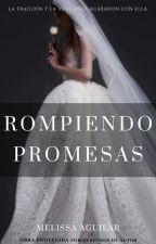 Rompiendo Promesas by Writting_on_dreams01