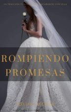 Rompiendo Promesas (En edición) by Writting_on_Dreams