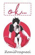 Ok. [One-Shot | KuroKen] © by Z0MiftJV