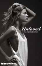 Unloved: The Rejected Series by IDonutLikeU
