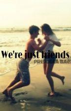 We're just friends? by Itspriscillaa