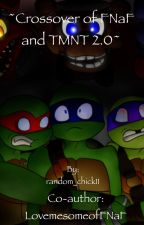 ~Crossover of FNaF and TMNT 2.0~ by bye_1233454
