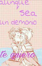 Aunque sea un demonio, Te quiero by Neko-Kitt
