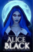 Alice Black: La híbrida de los vampiros by loquidooo