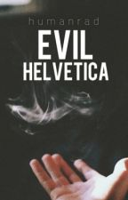 EVIL HELVETICA  by humanrad
