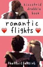 Romantic Flights [  hiccstrid drabbles/oneshots ] by theToxicFangirl