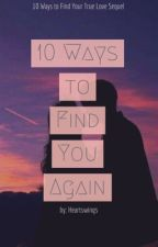 10WTFYTL 2: 10 Ways to Find You Again by heartswings