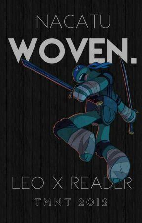 Woven  [Leonardo x Reader] TMNT - Chapter 7 - Wattpad