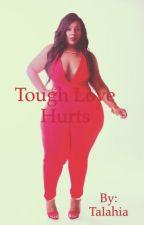 Tough Love Hurts  by Talahia
