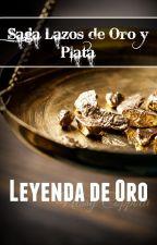 Lazos de Oro y Plata: Leyenda De Oro I by NessyCoppola