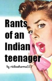 Rants of an Indian Teenager by TheRantingUnicorn