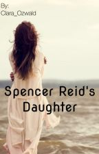 Spencer Reid's Daughter | Book 1 (Criminal Minds Fanfic) [on hold] by Clara_Ozwald