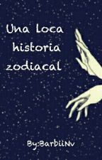 Una Loca Historia Zodiacal. by BarbiiNv