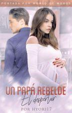 Un Papá Rebelde: El Despertar. by hyori17