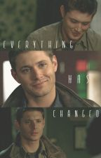 Everything Has Changed (Dean x Reader) by wnchstrbrothers